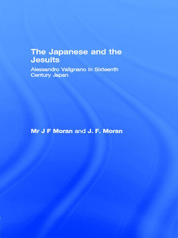 The Japanese and the Jesuits Alessandro Valignano in Sixteenth Century Japan book cover