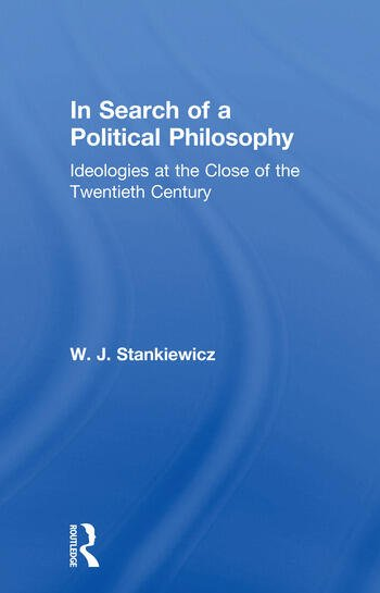 In Search of a Political Philosophy Ideologies at the Close of the Twentieth Century book cover