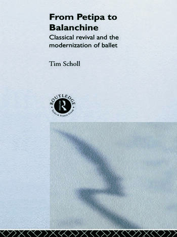 From Petipa to Balanchine Classical Revival and the Modernisation of Ballet book cover