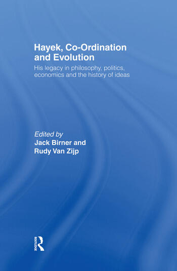 Hayek, Co-ordination and Evolution His Legacy in Philosophy, Politics, Economics and the History of Ideas book cover