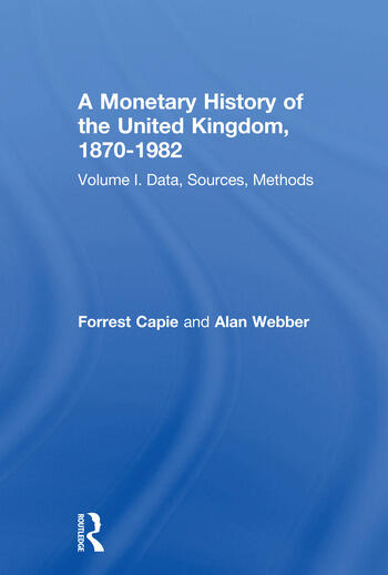 A Monetary History of the United Kingdom, 1870-1982 Volume I. Data, Sources, Methods book cover