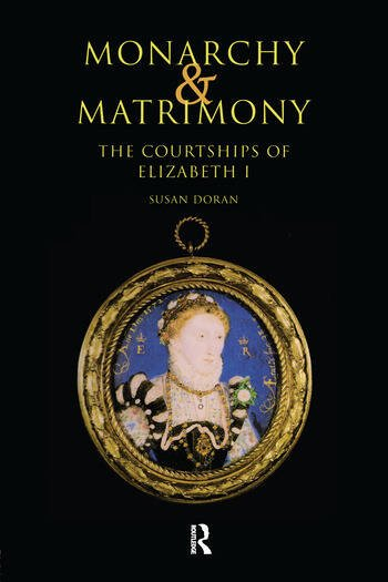 Monarchy and Matrimony The Courtships of Elizabeth I book cover