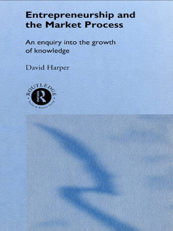 Entrepreneurship and the Market Process An Enquiry into the Growth of Knowledge book cover