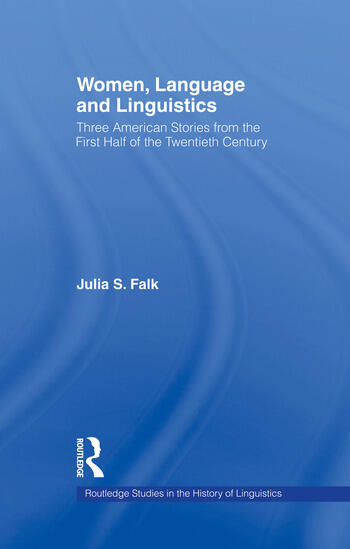 Women, Language and Linguistics Three American Stories from the First Half of the Twentieth Century book cover