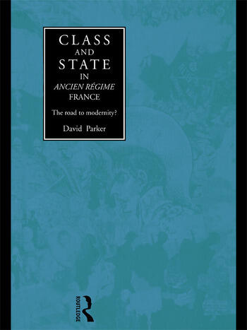 Class and State in Ancien Regime France The Road to Modernity? book cover