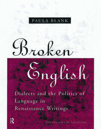 Broken English Dialects and the Politics of Language in Renaissance Writings book cover