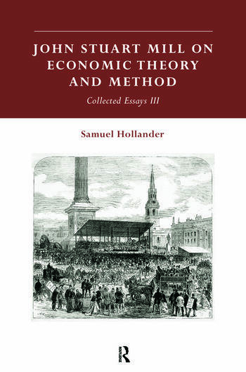 John Stuart Mill on Economic Theory and Method Collected Essays III book cover