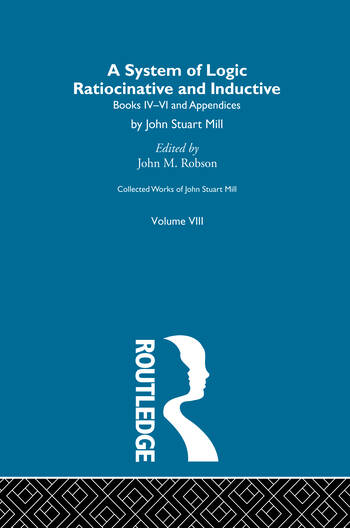 Collected Works of John Stuart Mill VIII. System of Logic: Ratiocinative and Inductive Vol B book cover