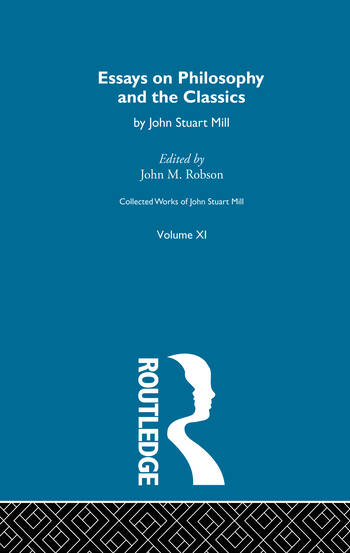 Collected Works of John Stuart Mill XI. Essays on Philosophy and the Classics book cover