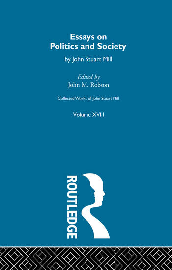 Collected Works of John Stuart Mill XVIII. Essays on Politics and Society Vol A book cover
