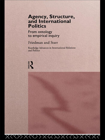 Agency, Structure and International Politics From Ontology to Empirical Inquiry book cover