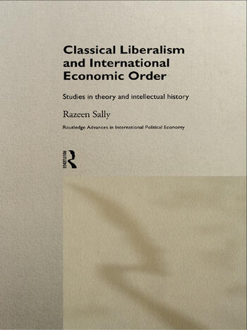 Classical Liberalism and International Economic Order Studies in Theory and Intellectual History book cover