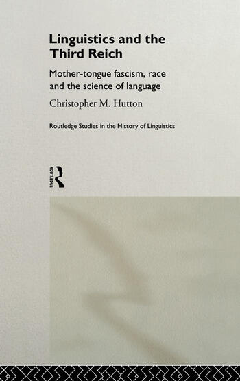 Linguistics and the Third Reich Mother-tongue Fascism, Race and the Science of Language book cover