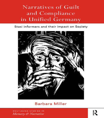 Narratives of Guilt and Compliance in Unified Germany Stasi Informers and their Impact on Society book cover