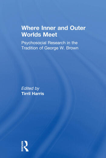 Where Inner and Outer Worlds Meet Psychosocial Research in the Tradition of George W Brown book cover