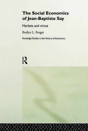 The Social Economics of Jean-Baptiste Say Markets and Virtue book cover