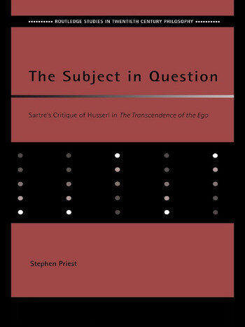 The Subject in Question Sartre's Critique of Husserl in The Transcendence of the Ego book cover