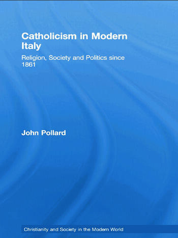 Catholicism in Modern Italy Religion, Society and Politics since 1861 book cover