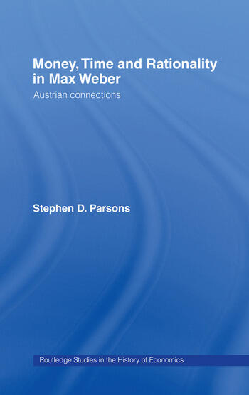 Money, Time and Rationality in Max Weber Austrian Connections book cover