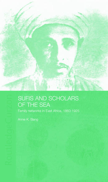 Sufis and Scholars of the Sea Family Networks in East Africa, 1860-1925 book cover