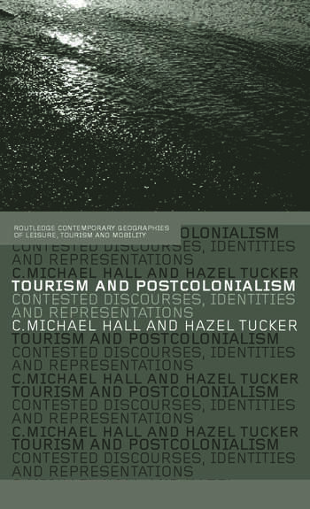 Tourism and Postcolonialism Contested Discourses, Identities and Representations book cover