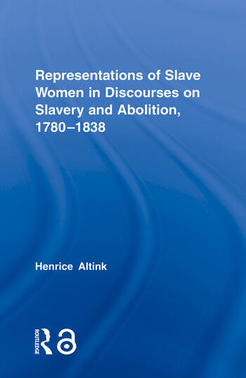 Representations of Slave Women in Discourses on Slavery and Abolition, 1780–1838 book cover