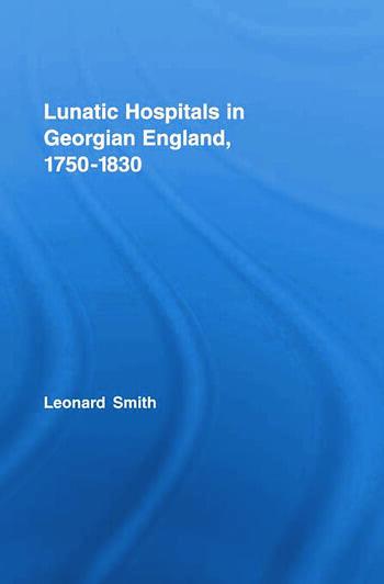 Lunatic Hospitals in Georgian England, 1750–1830 book cover