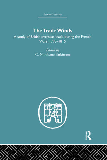The Trade Winds A Study of British Overseas Trade During the French Wars 1793-1815 book cover