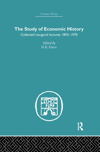 The Study of Economic History Collected Inaugural Lectures 1893-1970 book cover