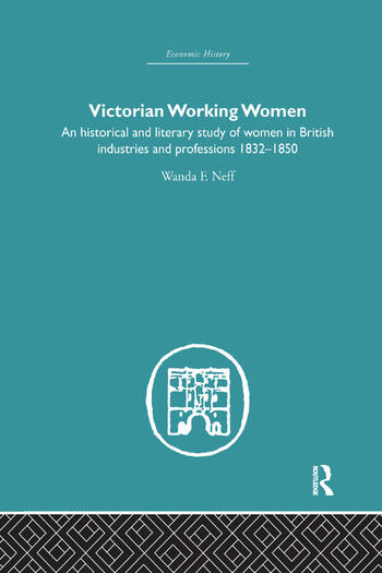 Victorian Working Women An historical and literary study of women in British industries and professions 1832-1850 book cover