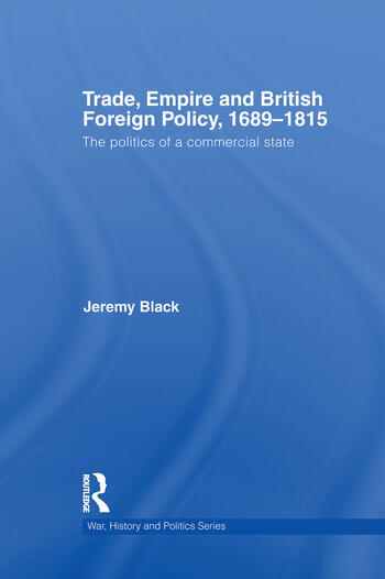 Trade, Empire and British Foreign Policy, 1689-1815 Politics of a Commercial State book cover