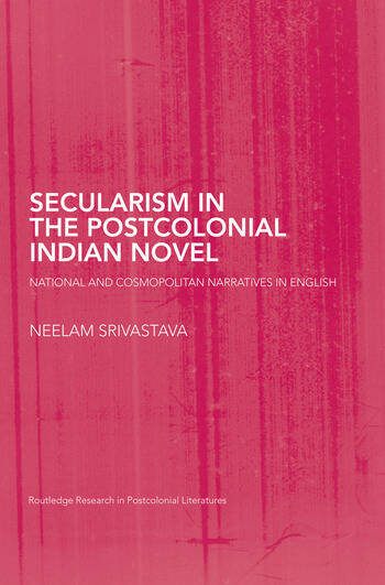 Secularism in the Postcolonial Indian Novel National and Cosmopolitan Narratives in English book cover