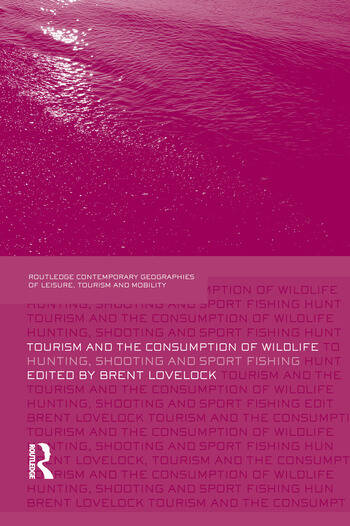 Tourism and the Consumption of Wildlife Hunting, Shooting and Sport Fishing book cover