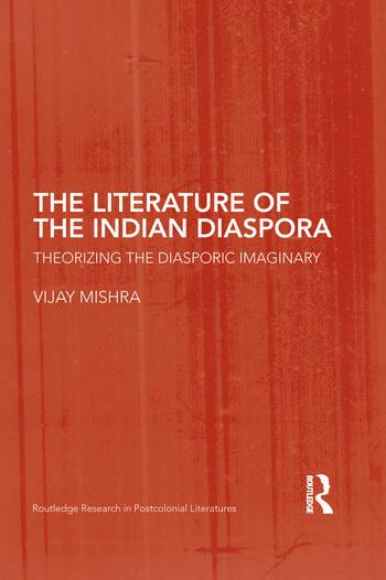 The Literature of the Indian Diaspora Theorizing the Diasporic Imaginary book cover