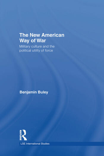The New American Way of War Military Culture and the Political Utility of Force book cover