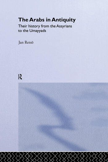 The Arabs in Antiquity Their History from the Assyrians to the Umayyads book cover