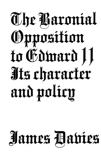 Baronial Opposition to Edward II Its Character and Policy book cover