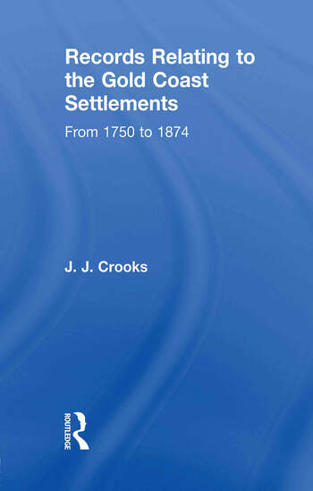 Records Relating to the Gold Coast Settlements from 1750 to 1874 book cover