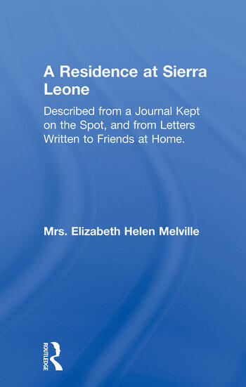 A Residence at Sierra Leone Described from a Journal Kept on the Spot and from Letters Written to Friends at Home. book cover