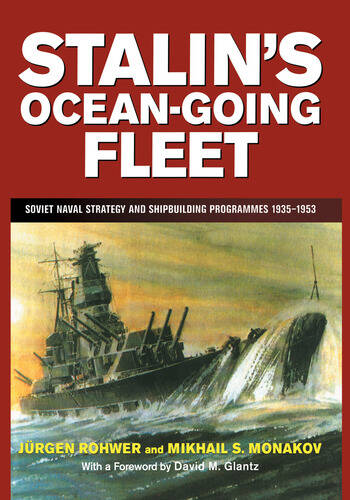 Stalin's Ocean-going Fleet Soviet Naval Strategy and Shipbuilding Programs, 1935-53 book cover