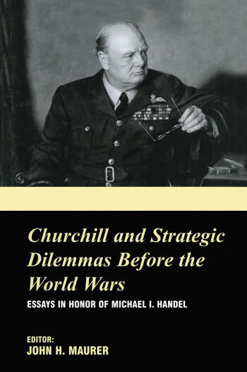 Churchill and the Strategic Dilemmas before the World Wars Essays in Honor of Michael I. Handel book cover