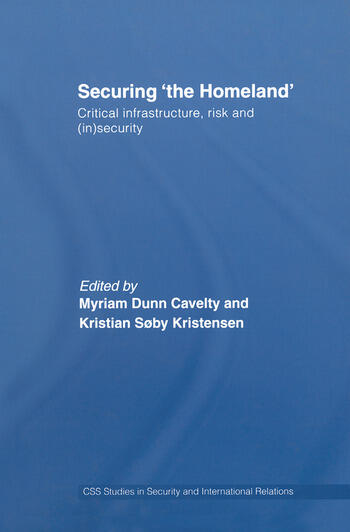 Securing 'the Homeland' Critical Infrastructure, Risk and (In)Security book cover