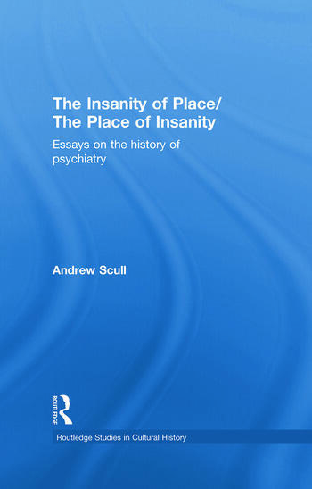 The Insanity of Place / The Place of Insanity Essays on the History of Psychiatry book cover