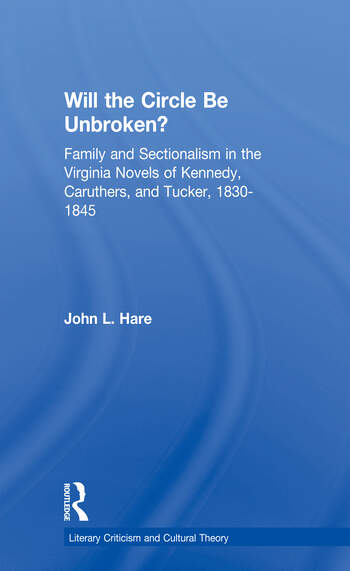 Will the Circle Be Unbroken? Family and Sectionalism in the Virginia Novels of Kennedy, Caruthers, and Tucker, 1830-1845 book cover