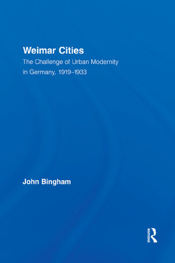 Weimar Cities The Challenge of Urban Modernity in Germany, 1919–1933 book cover