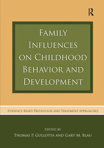 Family Influences on Childhood Behavior and Development Evidence-Based Prevention and Treatment Approaches book cover
