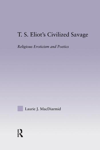 T.S. Eliot's Civilized Savage Religious Eroticism and Poetics book cover