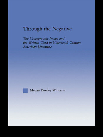 Through the Negative The Photographic Image and the Written Word in Nineteenth-Century American Literature book cover