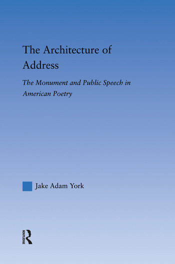 The Architecture of Address The Monument and Public Speech in American Poetry book cover