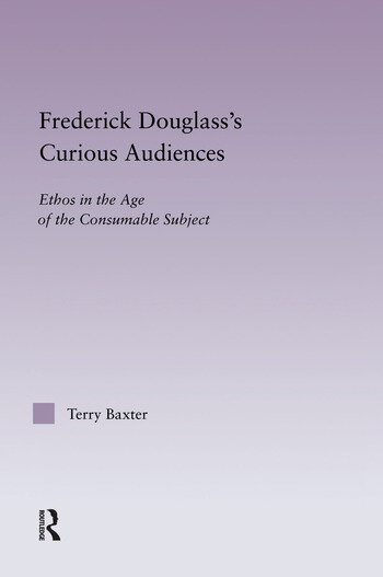 Frederick Douglass's Curious Audiences Ethos in the Age of the Consumable Subject book cover